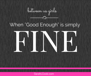 Good Enough is FINE